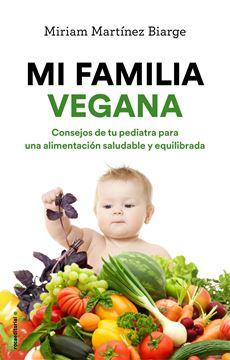"""Mi familia vegana """"Consejos de tu pediatra para una alimentación saludable y equilibrada"""""""