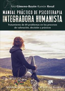 """Manual práctico de psicoterapia integradora humanista """"Tratamiento de 69 problemas en los procesos de valoración, decisión y práxicos"""""""