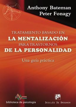 Tratamiento basado en la mentalización para trastornos de la personalidad. Una guía práctica