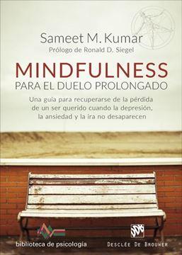 """Mindfulness para el duelo prolongado """"Una guía para recuperarse de la pérdida de un ser querido cuando la depresión, la ansiedad y la ira..."""""""