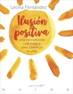 Ilusión positiva. Una herramienta casi mágica para construir tu vida
