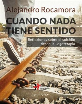Cuando nada tiene sentido. Reflexiones sobre el suicidio desde la Logoterapia