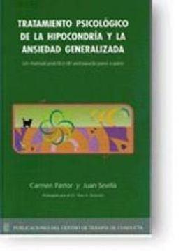 """Tratamiento Psicológico de la Hipocondría y la Ansiedad Generalizada """"Un Manual Práctico de Autoayuda Paso a Paso"""""""