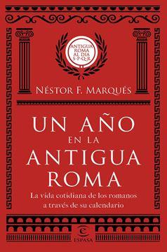 """Un año en la antigua Roma """"La vida cotidiana de los romanos a través de su calendario"""""""