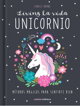 "Living la vida unicornio ""Métodos mágicos para sentirte bien"""