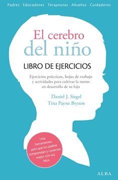 """El cerebro del niño. Libro de ejercicios """"Ejercicios prácticos, hojas de trabajo y actividades para cultivar la me"""""""