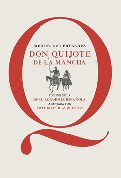 """Don Quijote de la Mancha """"Edición de la RAE, adaptada por Arturo Pérez-Reverte"""""""