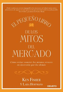 """El pequeño libro de los mitos del mercado """"Cómo evitar los errores de inversión que los demás cometen y sacar prove"""""""