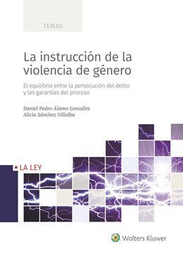 """Instrucción de la violencia de género, La """"El equilibrio entre la persecución del delito y las garantías del proceso"""""""