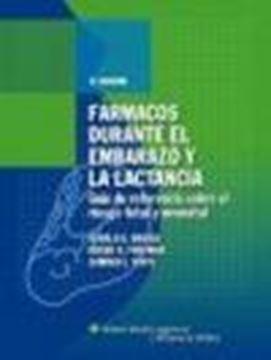 """Fármacos Durante el Embarazo y la Lactancia """"Guía de Referencia sobre el Riesgo Fetal y Neonatal"""""""