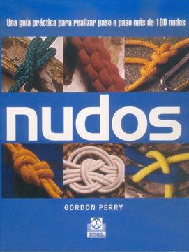 """Nudos """"una guía práctica para realizar paso a paso más de 100 nudos"""""""