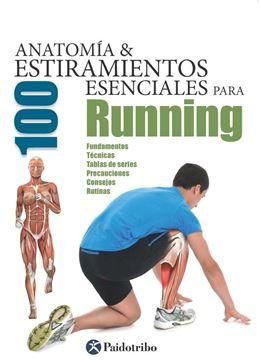 """Anatomía & 100 Estiramientos esenciales para Running """"Fundamentos, técnicas, tablas de series, precauciones, consejos, rutinas"""""""