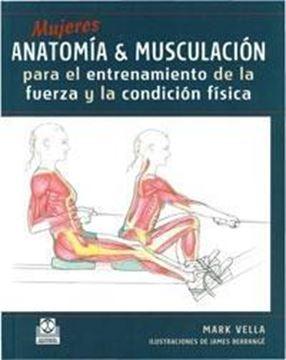"""Mujeres. Anatomía & Musculación """"Para el Entrenamiento de la Fuerza y la Condición Física"""""""