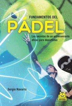 Fundamentos del Pádel. Los secretos de un entrenamiento eficaz para deportistas