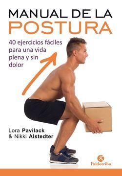 """Manual de la postura """"40 ejercicios fáciles para una vida plena y sin dolor"""""""