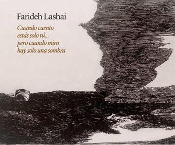 """Farideh Lashai """"Cuando Cuento Estás Solo Tú  pero cuando Miro Hay Solo una Sombra"""""""