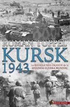 """Kursk 1943 """"La batalla más grande de la Segunda Guerra Mundial"""""""