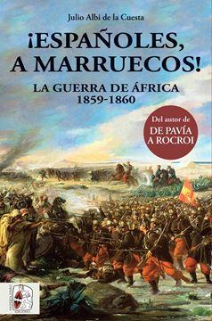 """¡Españoles, a Marruecos! """"La Guerra de África 1859-1860"""""""