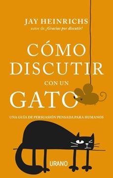 """Cómo discutir con un gato """"Una guía de persuasión pensada para humanos"""""""
