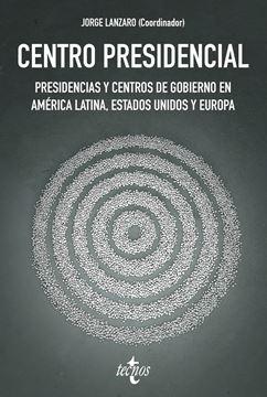 """Centro Presidencial """"Presidencias y Centros de Gobierno en América Latina, Estados Unidos y Europa"""""""