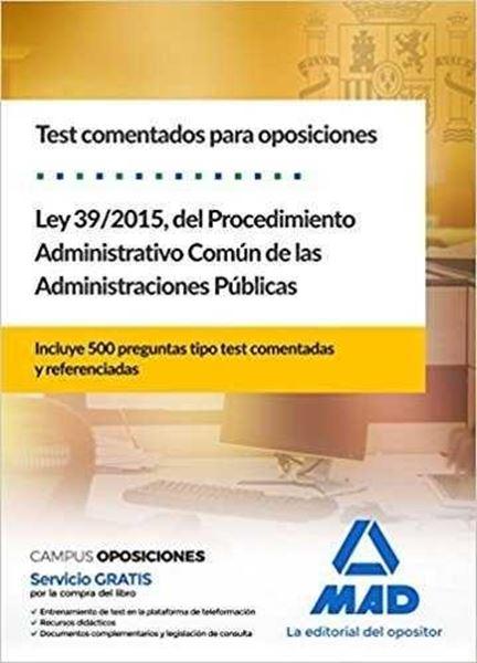 """Ley 39/2015, del Procedimiento Administrativo Común de las Administraciones Públicas 2018 """"Test comentados para oposiciones. Incluye 500 Preguntas tipo test comentadas y referenciadas"""""""