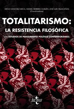"""Totalitarismo: la resistencia filosófica """"(15 estudios de pensamiento político contemporáneo)"""""""