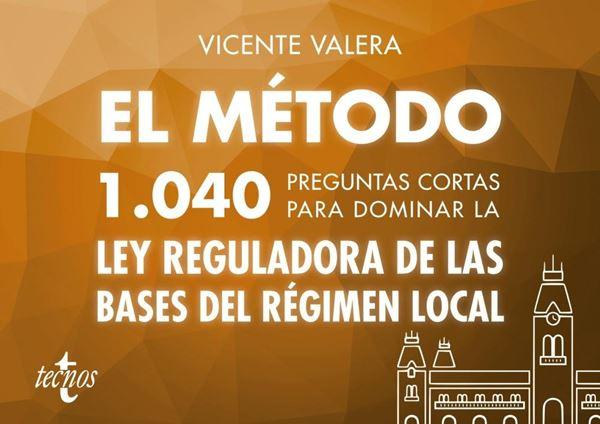 Método.1040 preguntas cortas para dominar la Ley Reguladora de las Bases del Régimen Local