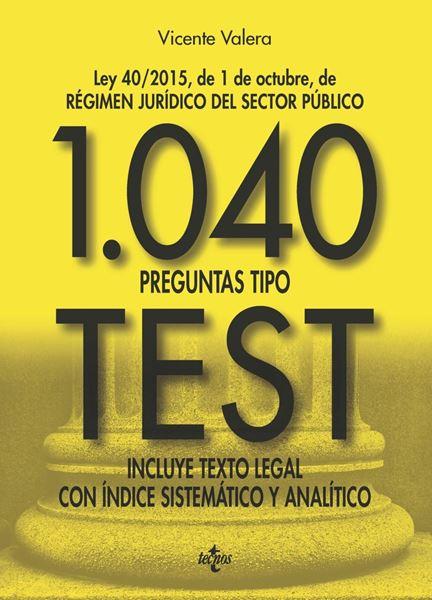 """1040 preguntas tipo test, Ed. 2017 . Ley 40/2015, de 1 de octubre, del Régimen Jurídico del Sector Públi """"Incluye texto legal con índice sistemático y analítico"""""""