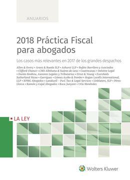 """2018 Práctica Fiscal para abogados """"Los casos más relevantes en 2017 de los grandes despachos"""""""