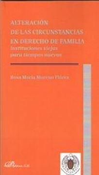 """Alteración de las circunstancias en derecho de familia """"Instituciones viejas para tiempos nuevos"""""""