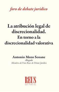"""Atribución legal de discrecionalidad, La """"En torno a la discrecionalidad valorativa"""""""