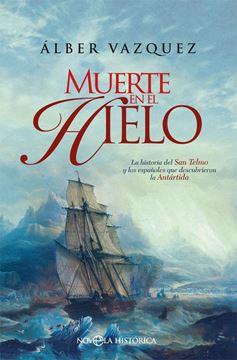 """Muerte en el hielo """"La novela del San Telmo y los españoles que descubrieron la Antártida"""""""