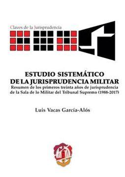 """Estudio sistemático de la jurisprudencia militar """"Resumen de los primera treinta años de jurisprudencia de la Sala de lo Militar del Tribunal Supremo """""""