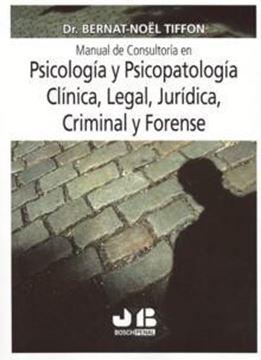 Manual de Consultoria en Psicología y Psicopatología Clínica, Legal, Jurídica, Criminal y Forense
