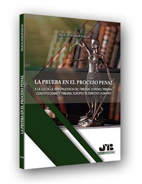 """La prueba en el proceso penal """"A la luz de la jurisprudencia del Tribunal Supremo, Tribunal Constitucio"""""""