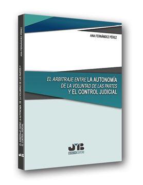 Arbitraje entre la autonomía de la voluntad de las partes y el control judicial, El