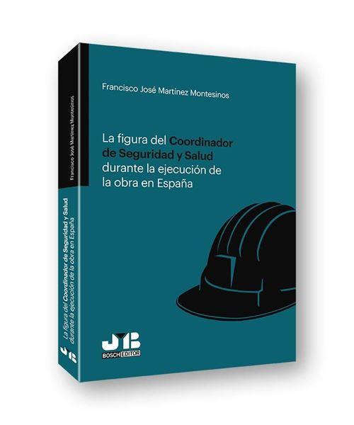 Figura del Coordinador de Seguridad y Salud durante la ejecución de la obra en España