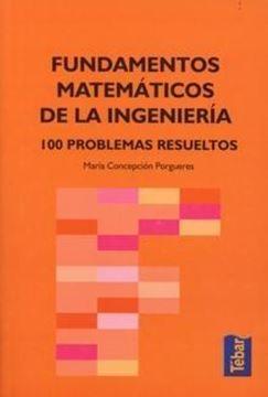 """Fundamentos matemáticos de la Ingeniería """"101 problemas resueltos"""""""