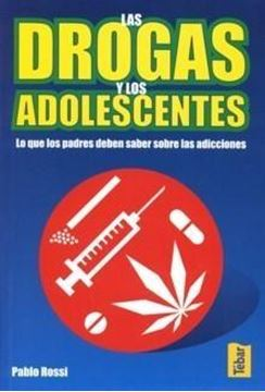 """Drogas y los Adolescentes, Las """"Lo que los Padres Deben Saber sobre las Adicciones"""""""