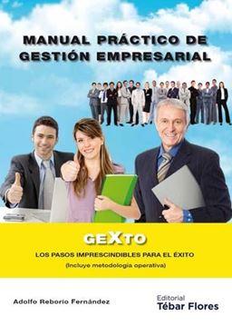 """Manual práctico de gestión empresarial """"GEXTO. Los pasos imprescindibles para el éxito (Incluye metodología operativa)"""""""