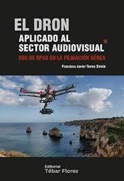 """Dron aplicado al sector audiovisual, El """"Uso de rpas en la filmacion aerea"""""""