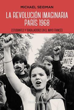 """La revolución imaginaria. París 1968 """"Estudiantes y trabajadores en el Mayo francés"""""""