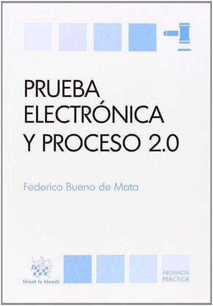 """Prueba electrónica y proceso 2,0 """"Especial referencia al proceso civil"""""""