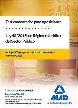 """Ley 40/2015, de Régimen Jurídico del Sector Público 2018 """"Test comentados para oposiciones. Incluye 500 preguntas tipo test comentadas y referenciadas"""""""