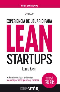 """Experiencia de usuario para lean startups """"Cómo investigar y diseñar con mayor inteligencia y rapidez"""""""
