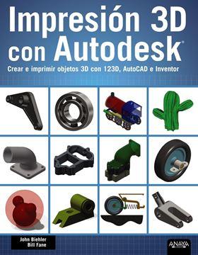 """Impresión 3D con Autodesk """"Crear e imprimir objetos 3D con 123D, AutoCAD e Inventor"""""""