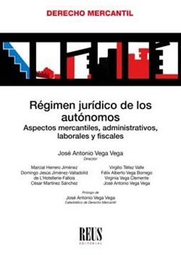 """Régimen jurídico de los autónomos """"Aspectos mercantiles, administrativos, laborales y fiscales"""""""