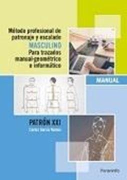 """Método profesional de patronaje y escalado masculino  """"Para trazados manual-geométrico e informático. Manual patrón XXI"""""""