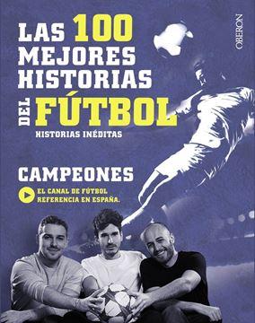 """Las 100 mejores historias del fútbol """"Historias inéditas"""""""