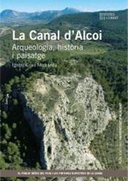 """La Canal D'Alcoi """"Arqueologia, Història I Paisatge"""""""